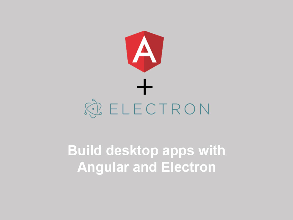 build desktop apps with Angular and Electron